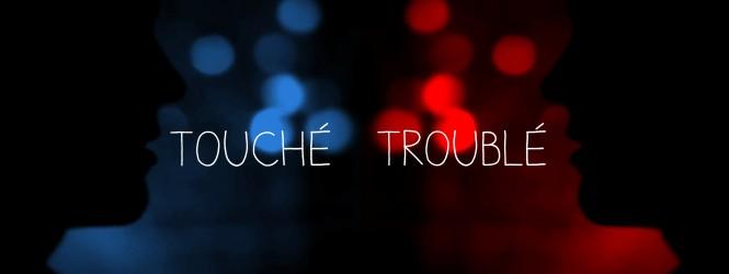 TOUCHÉ TROUBLÉ   [Vidéo Officielle]
